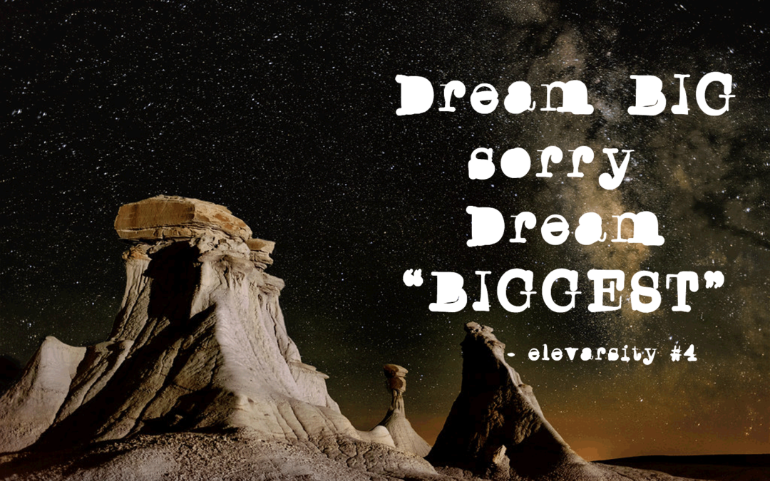 "Dream Big, Sorry Dream ""Biggest"""